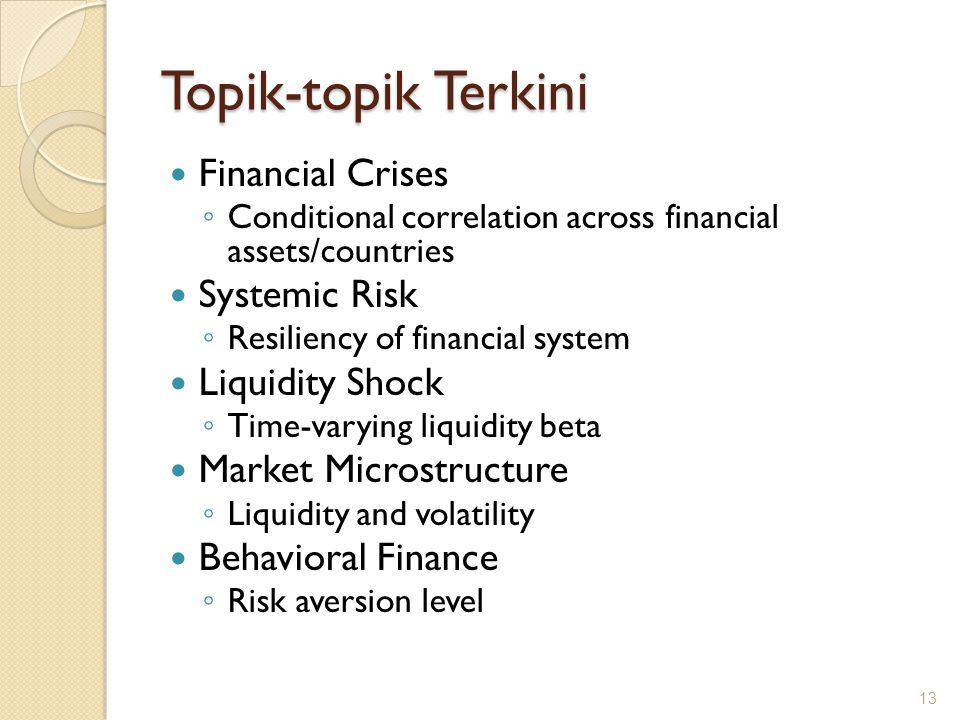 Topik-topik Terkini Financial Crises ◦ Conditional correlation across financial assets/countries Systemic Risk ◦ Resiliency of financial system Liquid