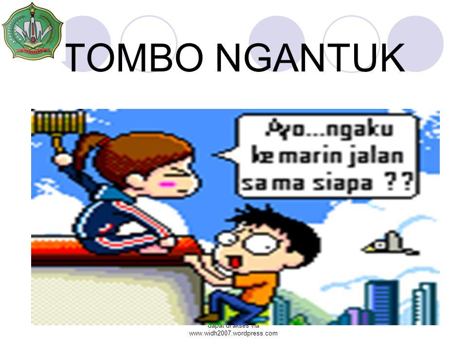 dapat di akses via www.widh2007.wordpress.com TOMBO NGANTUK