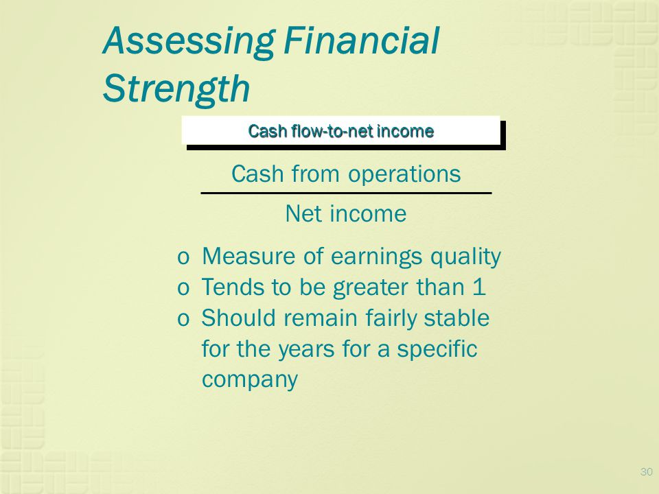 30 Assessing Financial Strength Cash flow-to-net income Cash from operations Net income oMeasure of earnings quality oTends to be greater than 1 oShou