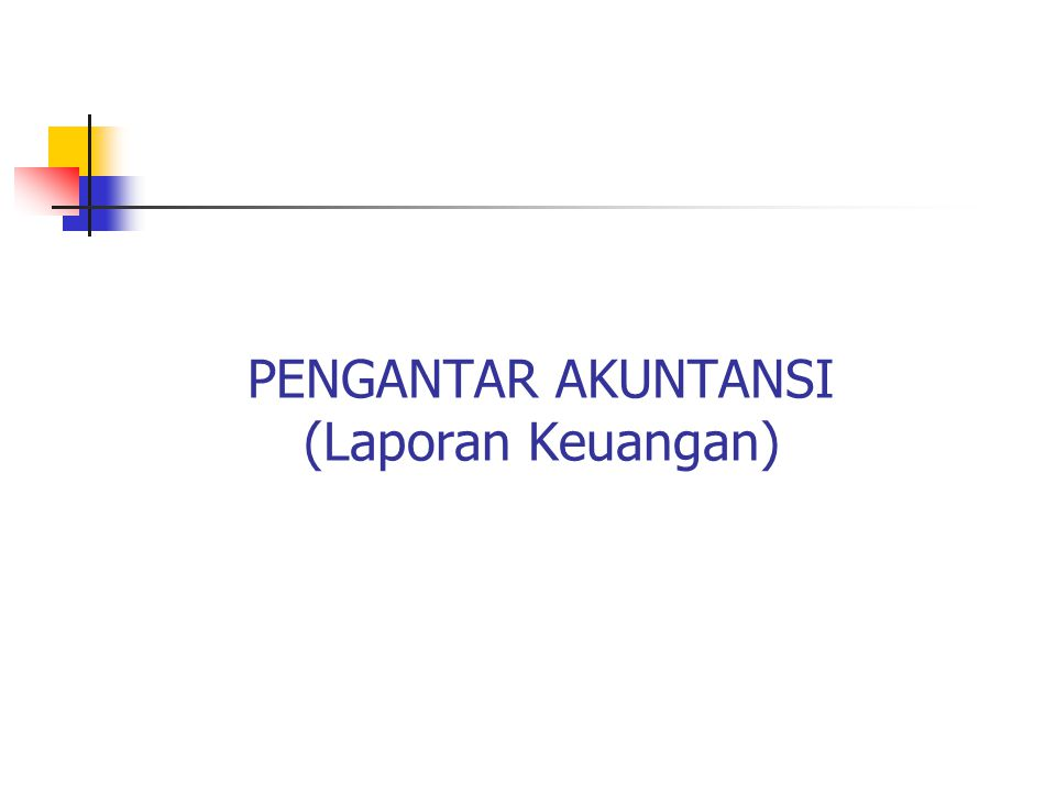 PENGANTAR AKUNTANSI (Laporan Keuangan)
