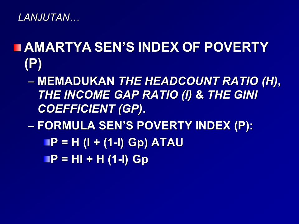 LANJUTAN… AMARTYA SEN'S INDEX OF POVERTY (P) –MEMADUKAN THE HEADCOUNT RATIO (H), THE INCOME GAP RATIO (I) & THE GINI COEFFICIENT (GP).