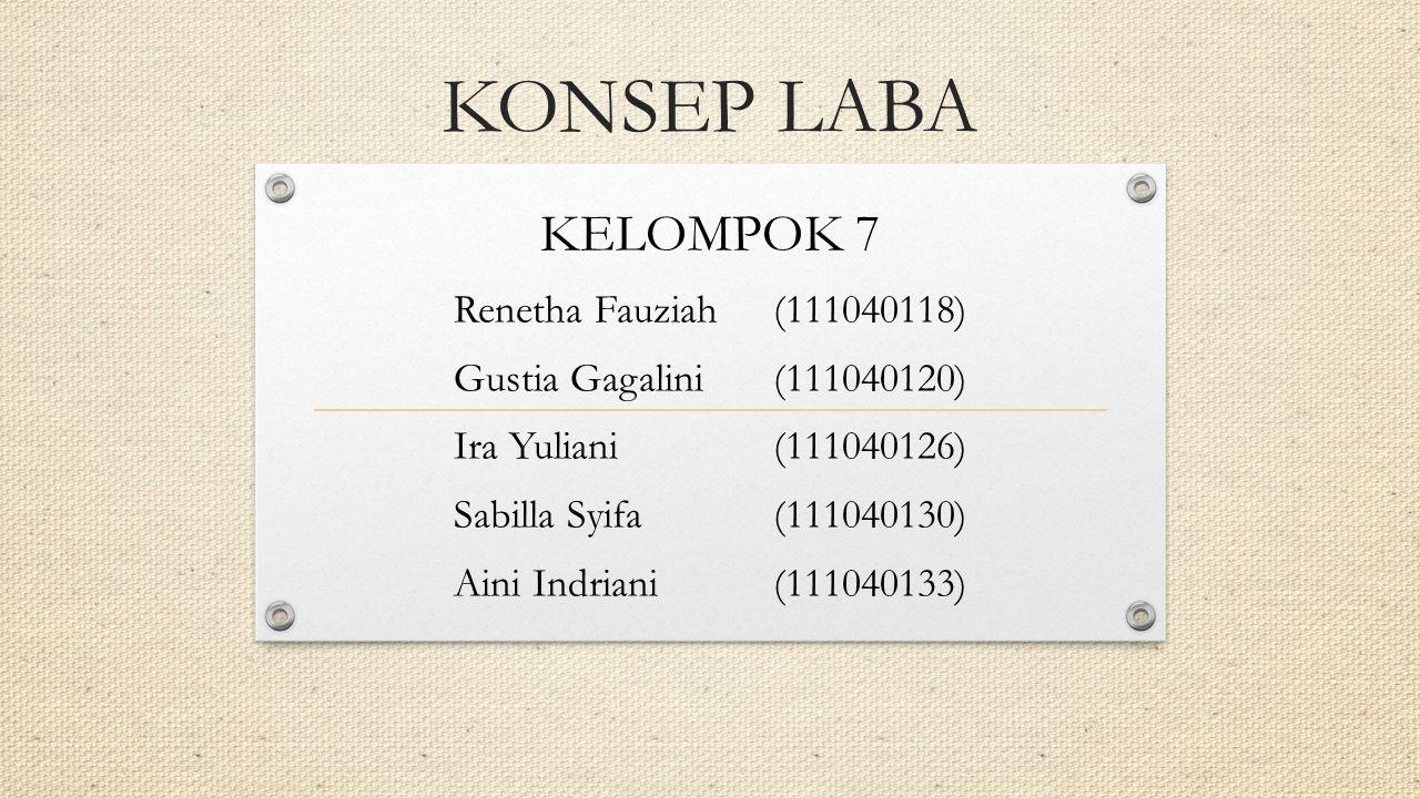 KONSEP LABA KELOMPOK 7 Renetha Fauziah(111040118) Gustia Gagalini(111040120) Ira Yuliani(111040126) Sabilla Syifa(111040130) Aini Indriani(111040133)