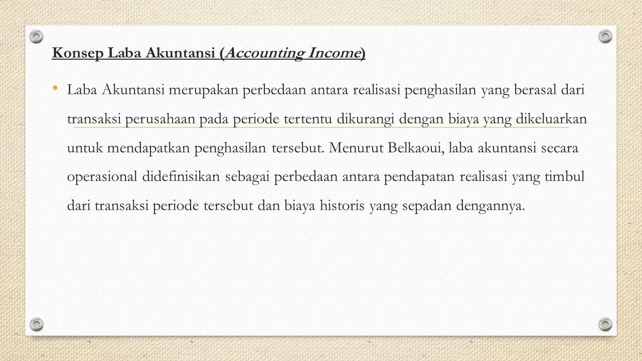 Konsep Laba Akuntansi (Accounting Income) Laba Akuntansi merupakan perbedaan antara realisasi penghasilan yang berasal dari transaksi perusahaan pada