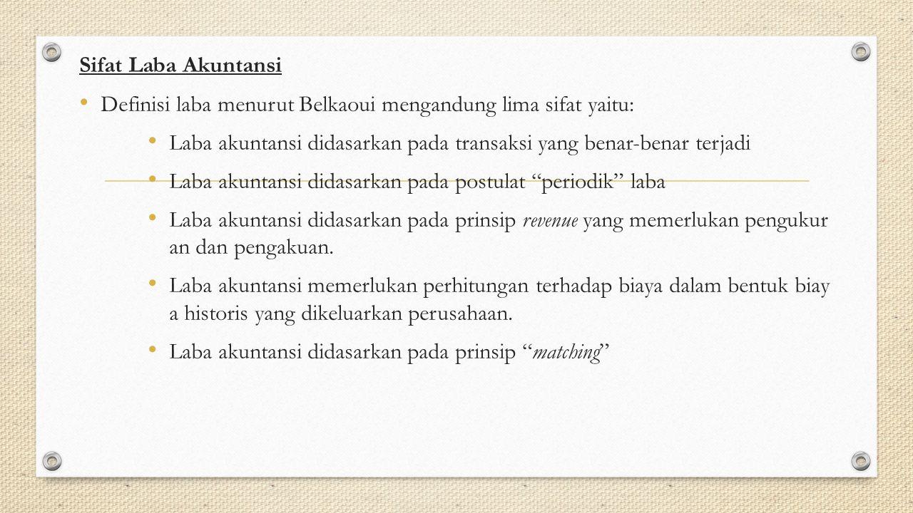 Sifat Laba Akuntansi Definisi laba menurut Belkaoui mengandung lima sifat yaitu: Laba akuntansi didasarkan pada transaksi yang benar-benar terjadi Lab