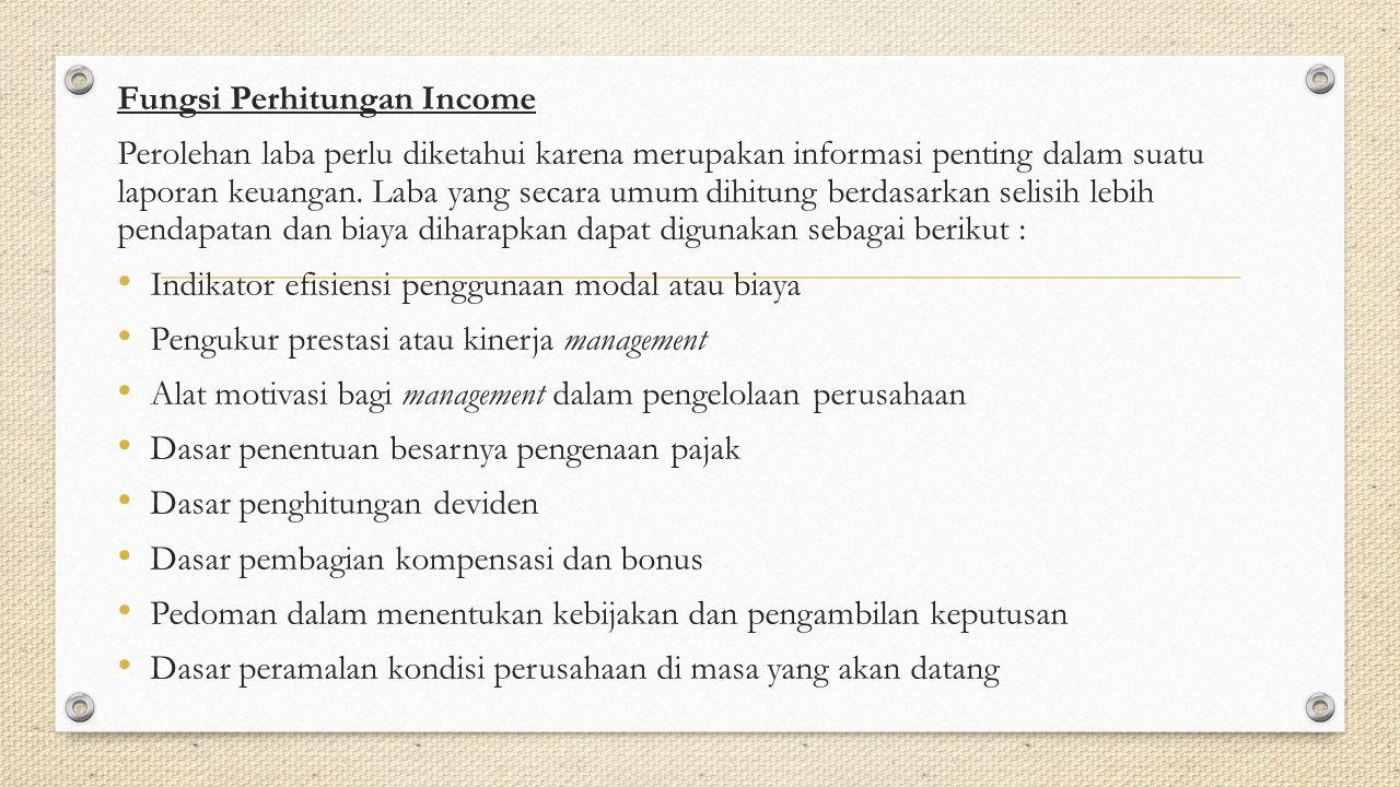 Fungsi Perhitungan Income Perolehan laba perlu diketahui karena merupakan informasi penting dalam suatu laporan keuangan. Laba yang secara umum dihitu