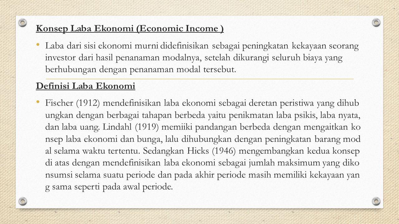Konsep Laba Ekonomi (Economic Income ) Laba dari sisi ekonomi murni didefinisikan sebagai peningkatan kekayaan seorang investor dari hasil penanaman m