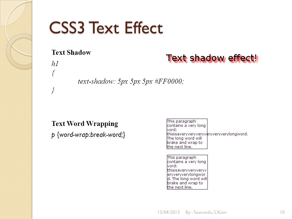 CSS3 Text Effect Text Shadow h1 { text-shadow: 5px 5px 5px #FF0000; } Text Word Wrapping p {word-wrap:break-word;} 15/04/2015By : Suwondo, S.Kom10