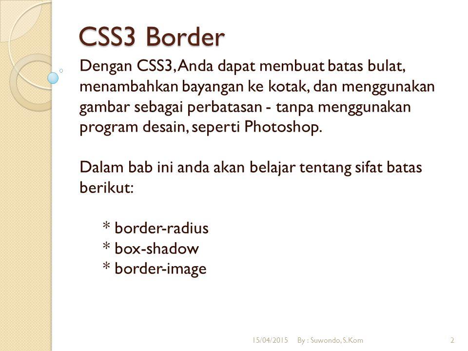 CSS3 Border Dengan CSS3, Anda dapat membuat batas bulat, menambahkan bayangan ke kotak, dan menggunakan gambar sebagai perbatasan - tanpa menggunakan program desain, seperti Photoshop.