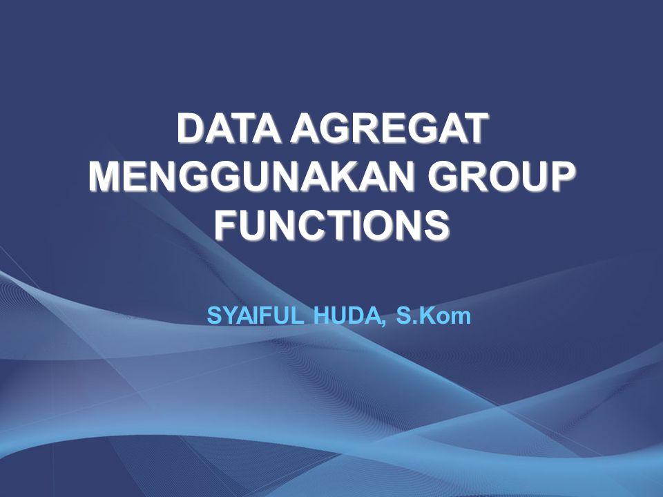 Group Functions Tidak seperti singlerow function, group function beroperasi pada sekelompok baris baris.