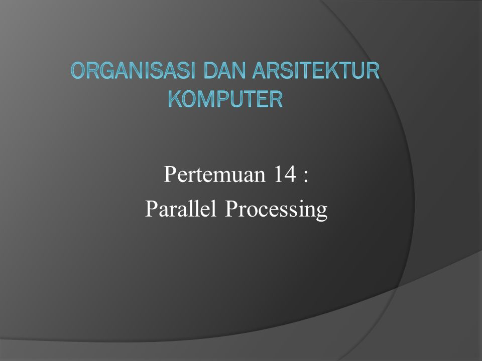 Pertemuan 14 : Parallel Processing
