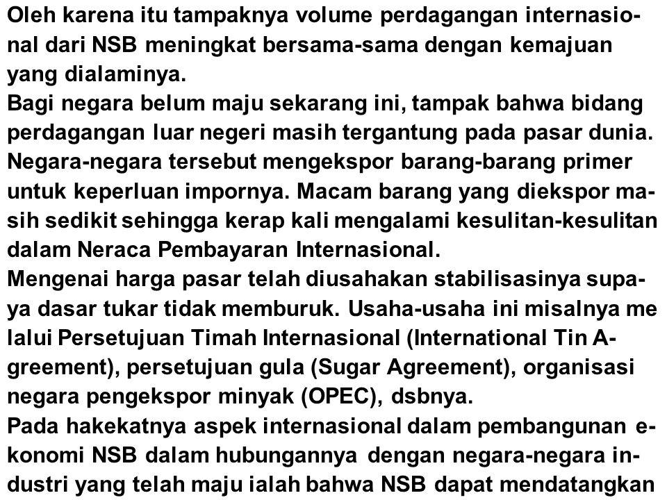 Oleh karena itu tampaknya volume perdagangan internasio- nal dari NSB meningkat bersama-sama dengan kemajuan yang dialaminya.