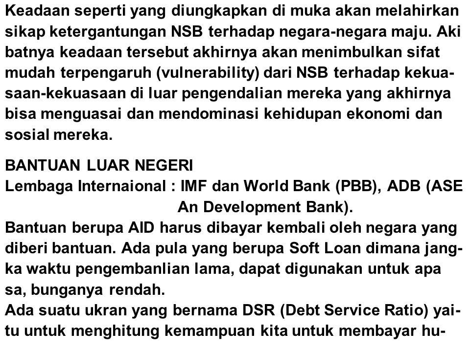 Keadaan seperti yang diungkapkan di muka akan melahirkan sikap ketergantungan NSB terhadap negara-negara maju.