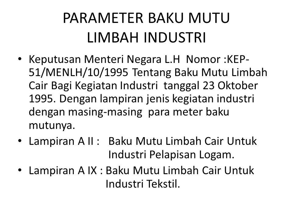 PARAMETER BAKU MUTU LIMBAH INDUSTRI Keputusan Menteri Negara L.H Nomor :KEP- 51/MENLH/10/1995 Tentang Baku Mutu Limbah Cair Bagi Kegiatan Industri tan