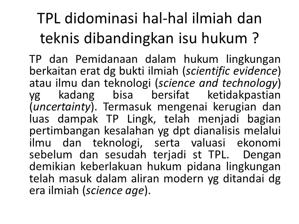 TPL didominasi hal-hal ilmiah dan teknis dibandingkan isu hukum ? TP dan Pemidanaan dalam hukum lingkungan berkaitan erat dg bukti ilmiah (scientific
