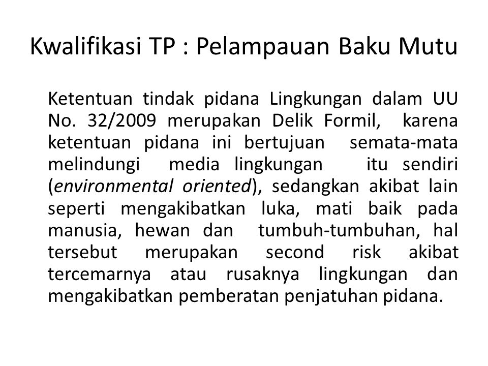Kwalifikasi TP : Pelampauan Baku Mutu Ketentuan tindak pidana Lingkungan dalam UU No. 32/2009 merupakan Delik Formil, karena ketentuan pidana ini bert