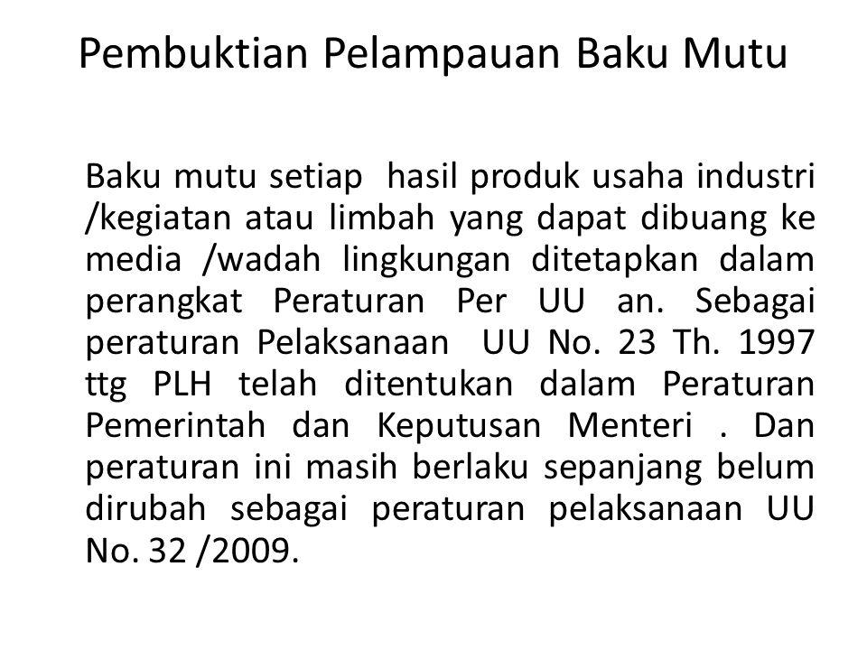 Pembuktian Pelampauan Baku Mutu Baku mutu setiap hasil produk usaha industri /kegiatan atau limbah yang dapat dibuang ke media /wadah lingkungan ditet