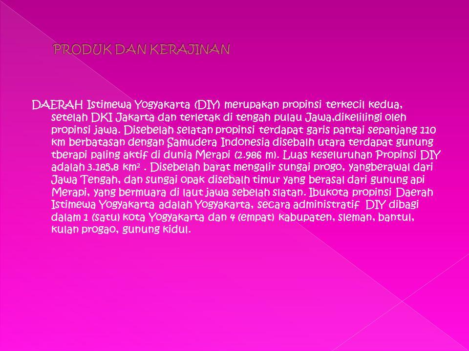 DAERAH Istimewa Yogyakarta (DIY) merupakan propinsi terkecil kedua, setelah DKI Jakarta dan terletak di tengah pulau Jawa,dikelilingi oleh propinsi ja