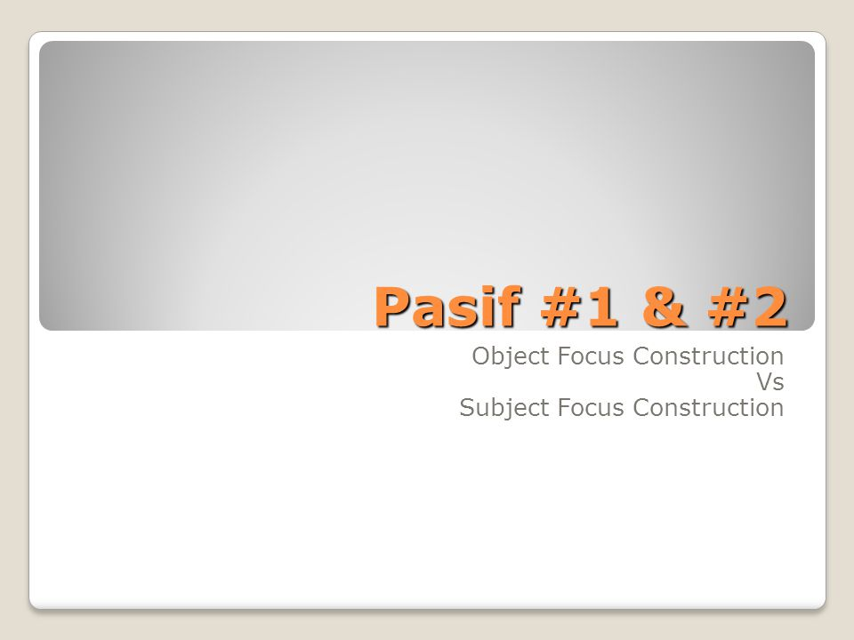 Pasif #1 & #2 Pasif #1 & #2 Object Focus Construction Vs Subject Focus Construction