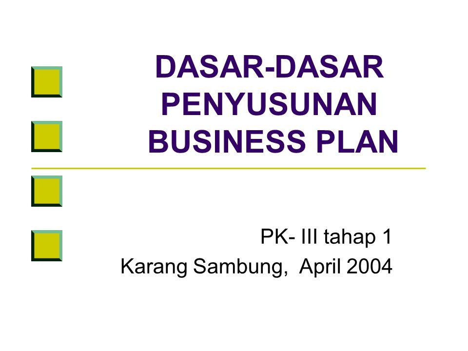 DASAR-DASAR PENYUSUNAN BUSINESS PLAN PK- III tahap 1 Karang Sambung, April 2004