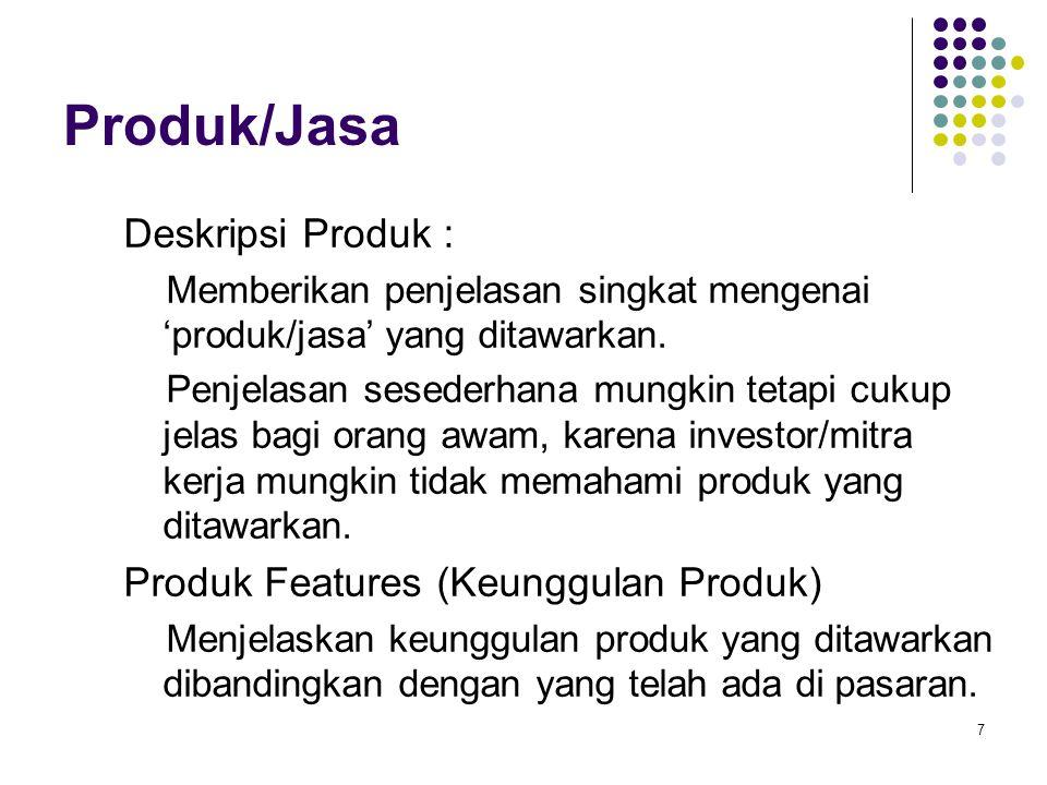 7 Produk/Jasa Deskripsi Produk : Memberikan penjelasan singkat mengenai 'produk/jasa' yang ditawarkan. Penjelasan sesederhana mungkin tetapi cukup jel