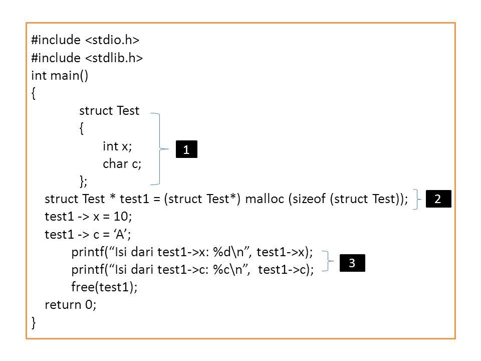#include int main() { struct Test { int x; char c; }; struct Test * test1 = (struct Test*) malloc (sizeof (struct Test)); test1 -> x = 10; test1 -> c