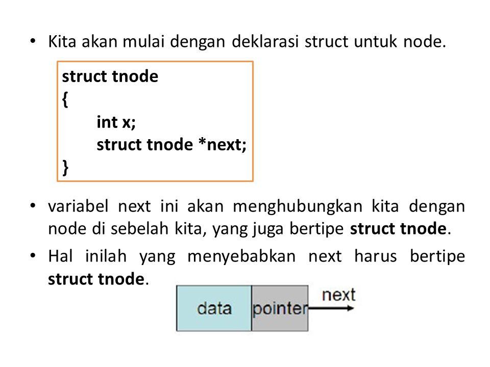 Kita akan mulai dengan deklarasi struct untuk node. variabel next ini akan menghubungkan kita dengan node di sebelah kita, yang juga bertipe struct tn