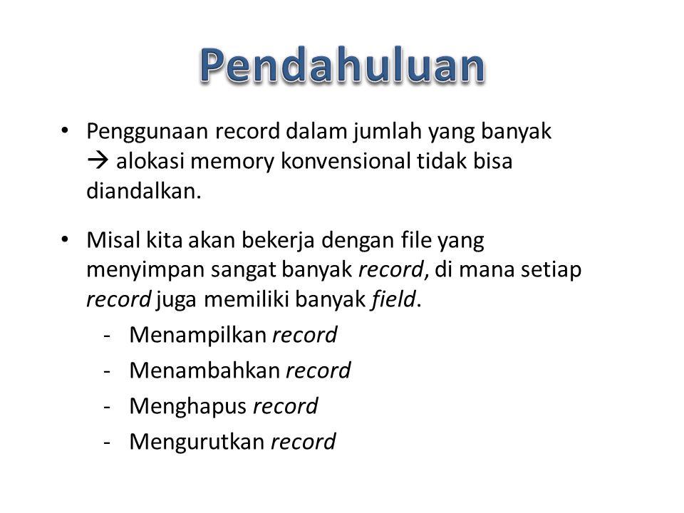 Penggunaan record dalam jumlah yang banyak  alokasi memory konvensional tidak bisa diandalkan. Misal kita akan bekerja dengan file yang menyimpan san