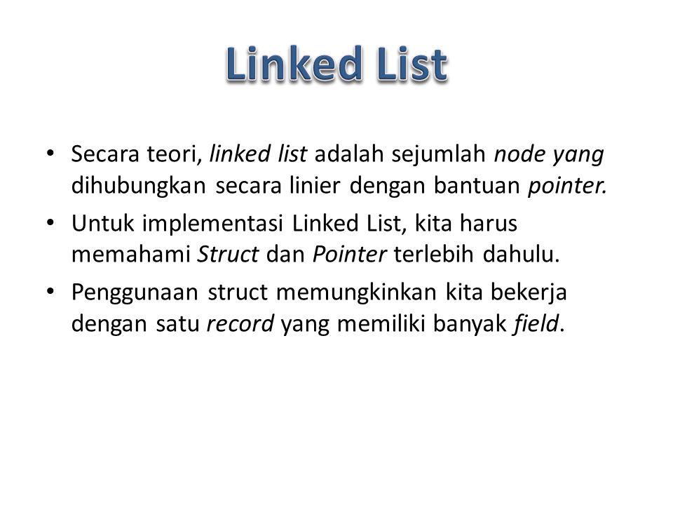 Secara teori, linked list adalah sejumlah node yang dihubungkan secara linier dengan bantuan pointer. Untuk implementasi Linked List, kita harus memah