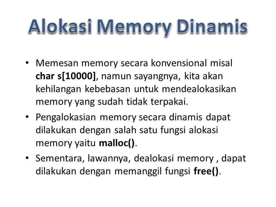 Memesan memory secara konvensional misal char s[10000], namun sayangnya, kita akan kehilangan kebebasan untuk mendealokasikan memory yang sudah tidak