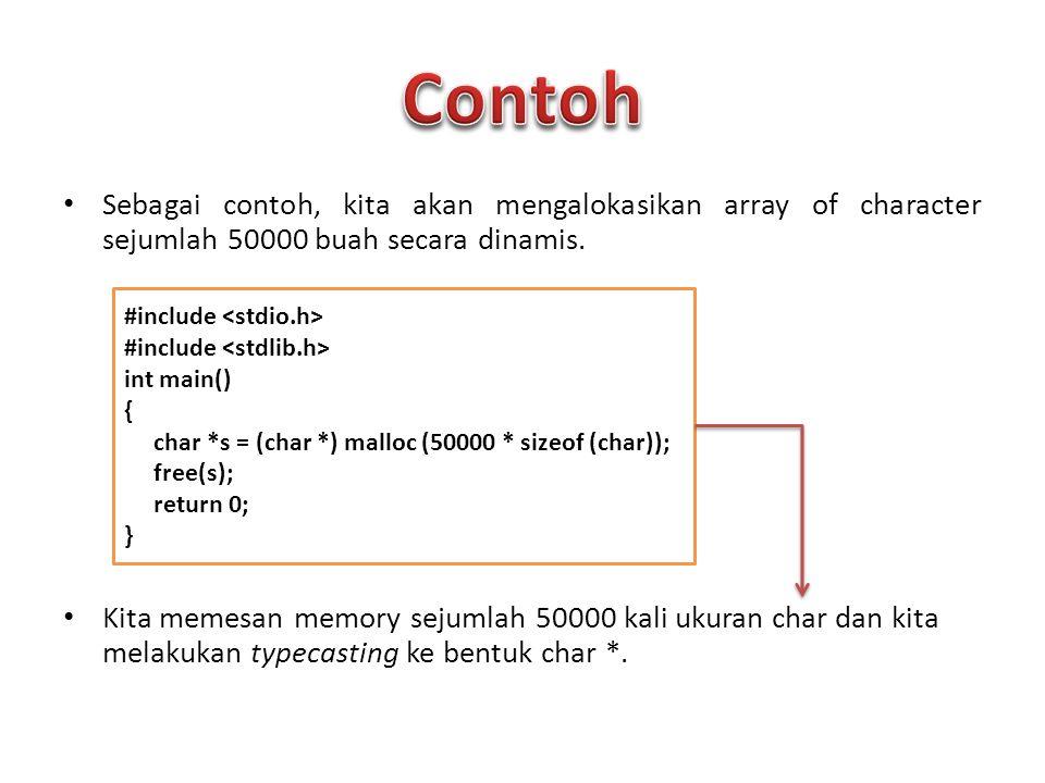 Sebagai contoh, kita akan mengalokasikan array of character sejumlah 50000 buah secara dinamis. Kita memesan memory sejumlah 50000 kali ukuran char da