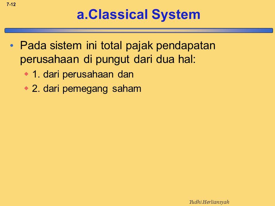 Yudhi Herliansyah 7-12 a.Classical System Pada sistem ini total pajak pendapatan perusahaan di pungut dari dua hal:  1.