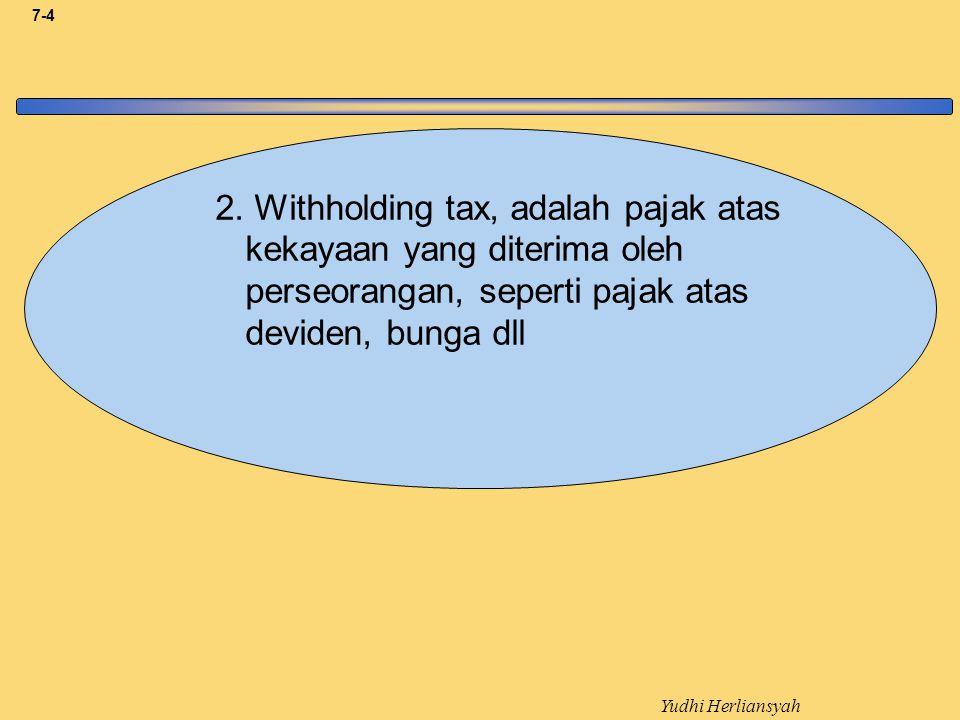 Yudhi Herliansyah 7-5 3.Value-added tax, adalah` pajak pertambahan nilai atas barang yang diperjual belikan