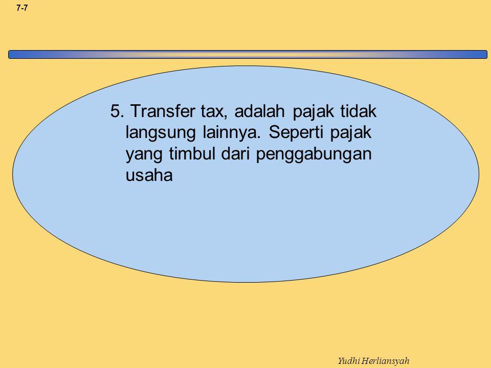 Yudhi Herliansyah 7-7 5.Transfer tax, adalah pajak tidak langsung lainnya.