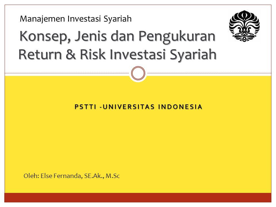 PSTTI -UNIVERSITAS INDONESIA Konsep, Jenis dan Pengukuran Return & Risk Investasi Syariah Manajemen Investasi Syariah Oleh: Else Fernanda, SE.Ak., M.Sc