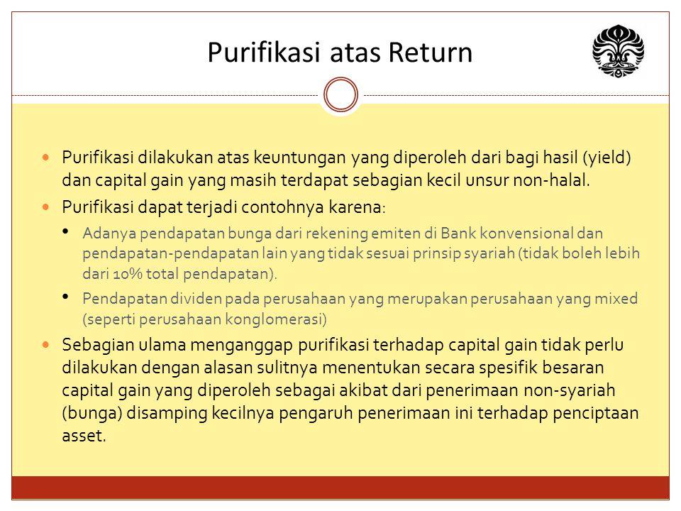 Purifikasi atas Return Purifikasi dilakukan atas keuntungan yang diperoleh dari bagi hasil (yield) dan capital gain yang masih terdapat sebagian kecil unsur non-halal.