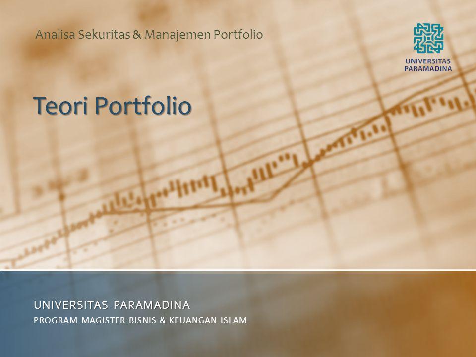 Teori Portfolio UNIVERSITAS PARAMADINA PROGRAM MAGISTER BISNIS & KEUANGAN ISLAM Analisa Sekuritas & Manajemen Portfolio