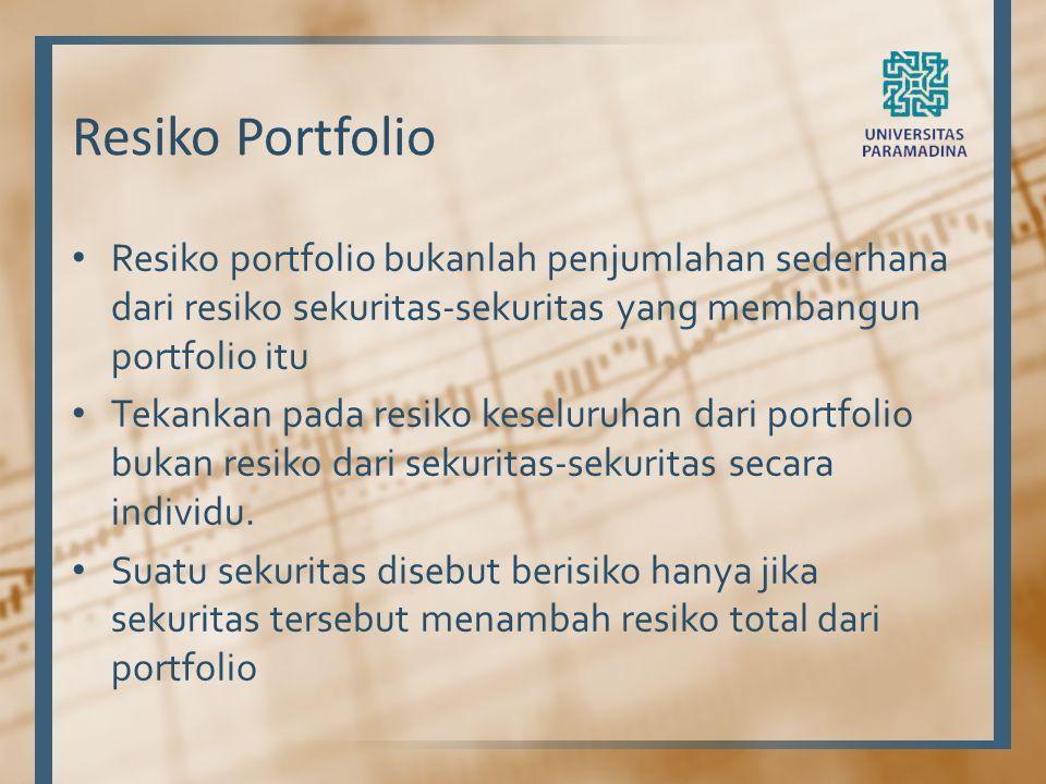 Resiko Portfolio Resiko portfolio bukanlah penjumlahan sederhana dari resiko sekuritas-sekuritas yang membangun portfolio itu Tekankan pada resiko kes