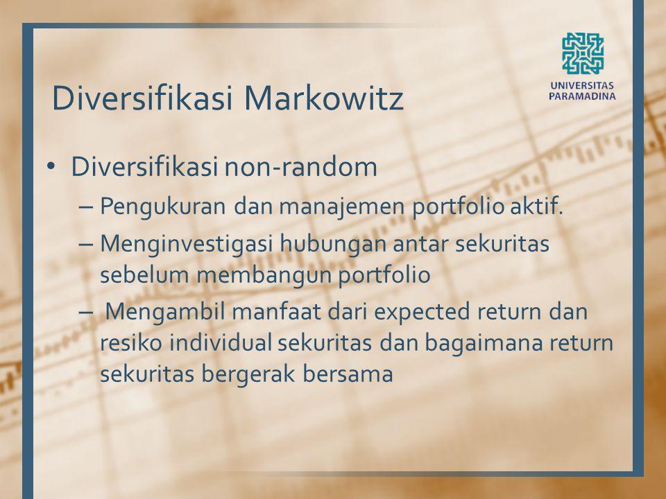 Diversifikasi Markowitz Diversifikasi non-random – Pengukuran dan manajemen portfolio aktif. – Menginvestigasi hubungan antar sekuritas sebelum memban