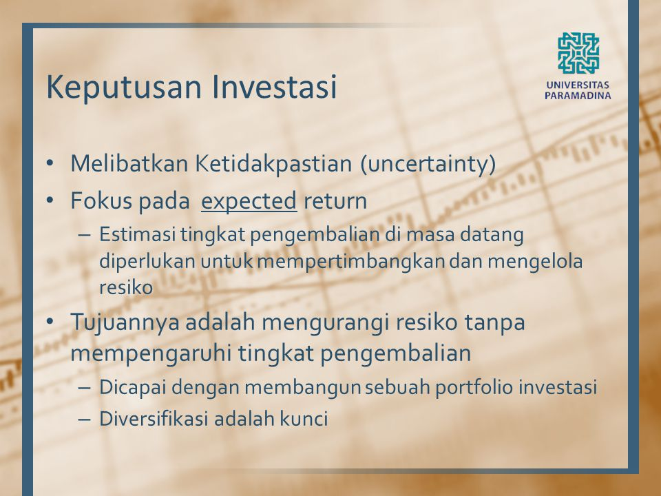 Keputusan Investasi Melibatkan Ketidakpastian (uncertainty) Fokus pada expected return – Estimasi tingkat pengembalian di masa datang diperlukan untuk