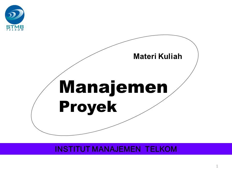 1 Materi Kuliah Manajemen Proyek INSTITUT MANAJEMEN TELKOM