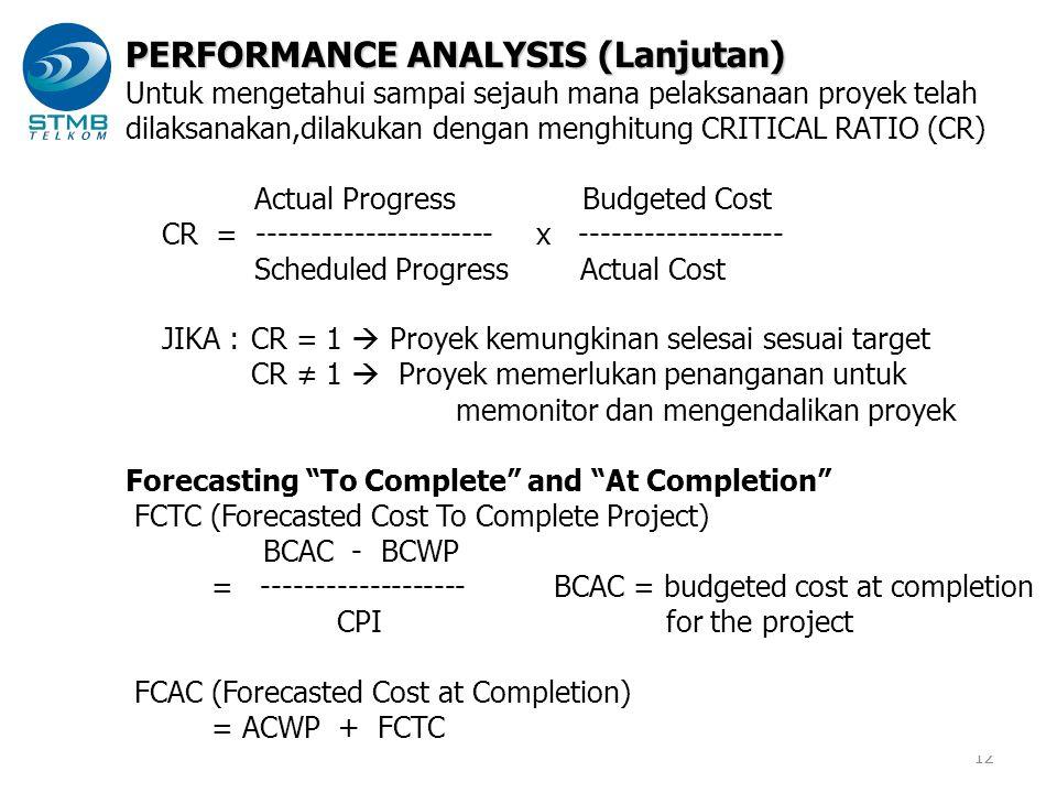 12 PERFORMANCE ANALYSIS (Lanjutan) Untuk mengetahui sampai sejauh mana pelaksanaan proyek telah dilaksanakan,dilakukan dengan menghitung CRITICAL RATI
