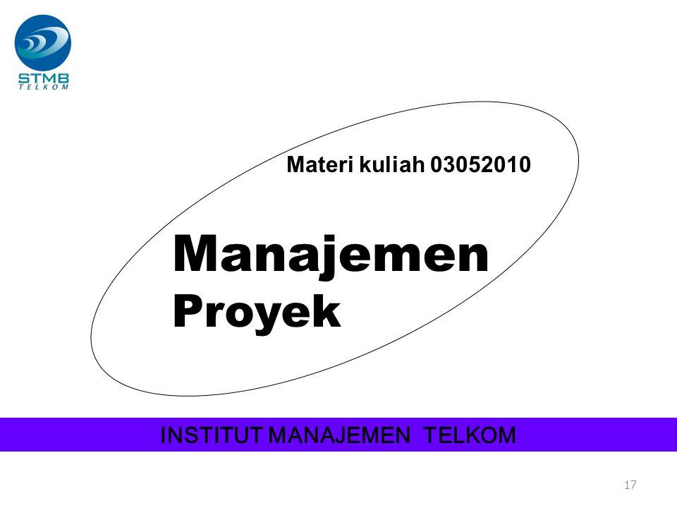 17 Materi kuliah 03052010 Manajemen Proyek INSTITUT MANAJEMEN TELKOM