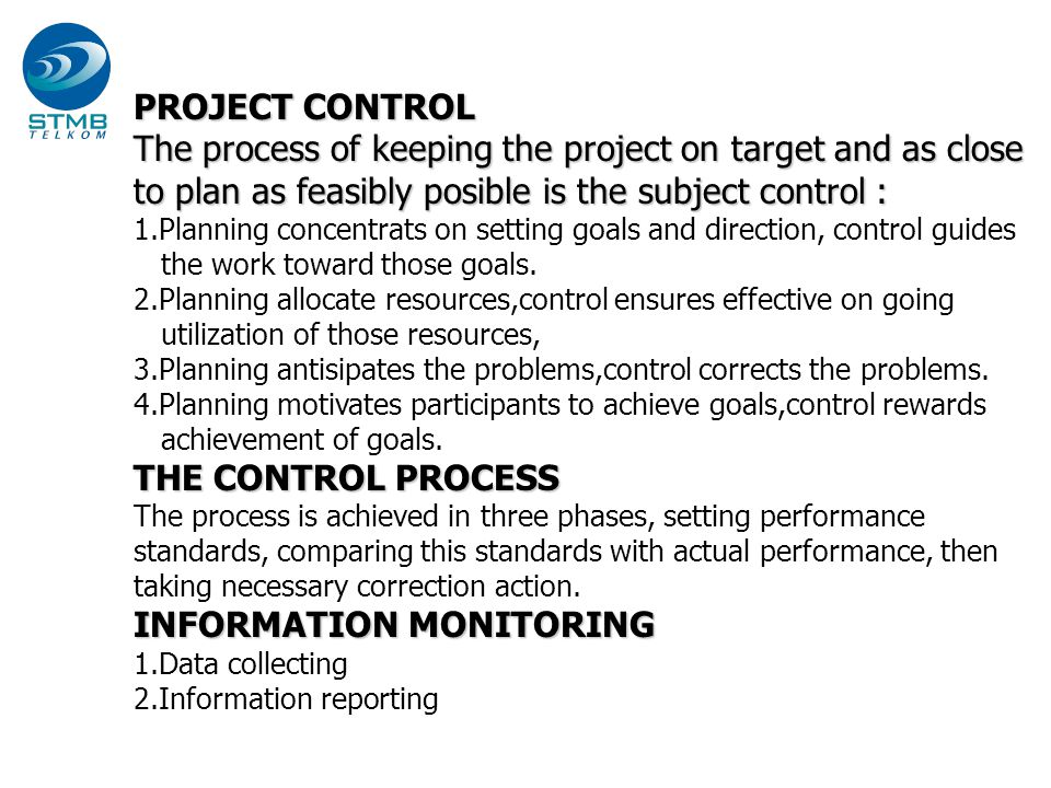 3 The process of keeping the project on target and as close to plan as feasibly posible is the subject control : 1.Planning concentrats on setting goa