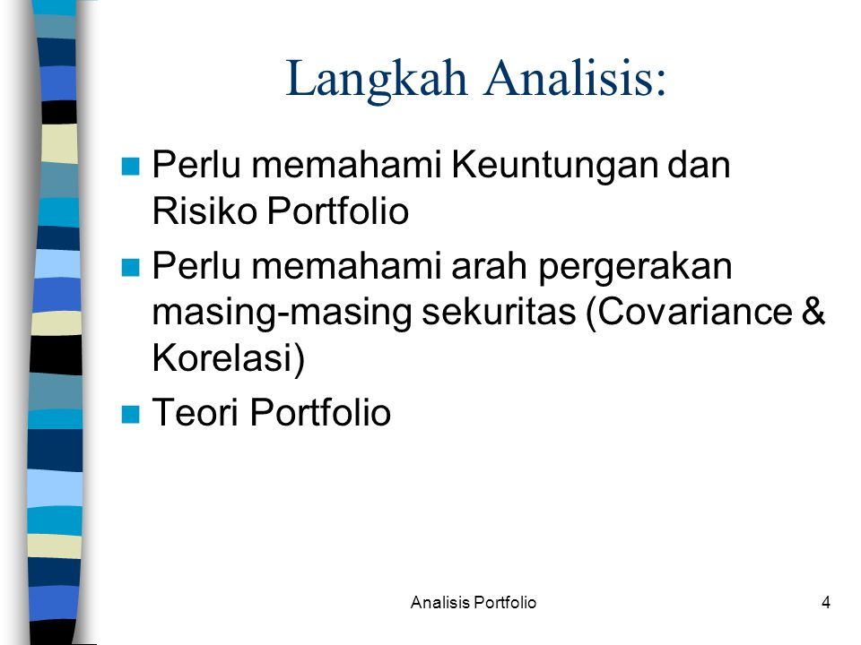 Analisis Portfolio15 RISIKO PORTFOLIO LEBIH DARI DUA AKTIVA Dengan asumsi jumlah aktiva = n, maka Variance portfolio:  2 (k p ) = Variance tk keuntungan portfolio  2 (k i ) = Variance keuntungan saham I w = proporsi dana yg ditanam pada sekuritas Cov(k i,k j ) = covariance antara keuntungan saham i dan keuntungan saham j i # j i = j