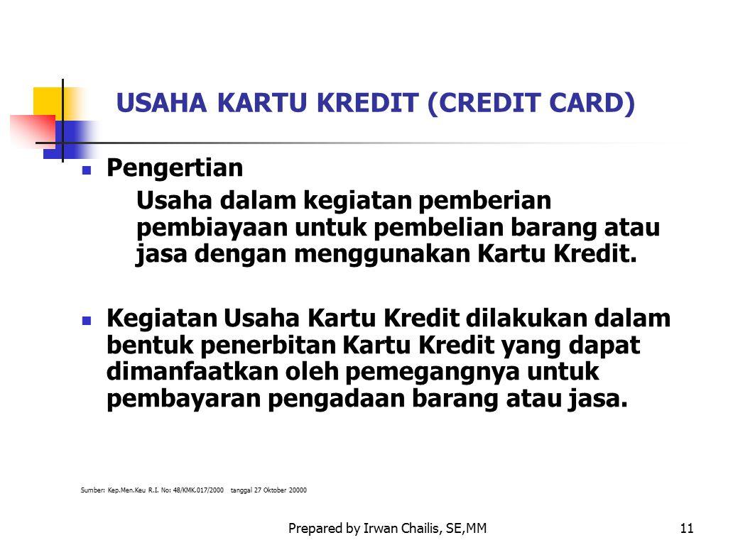 Prepared by Irwan Chailis, SE,MM11 USAHA KARTU KREDIT (CREDIT CARD) Pengertian Usaha dalam kegiatan pemberian pembiayaan untuk pembelian barang atau j