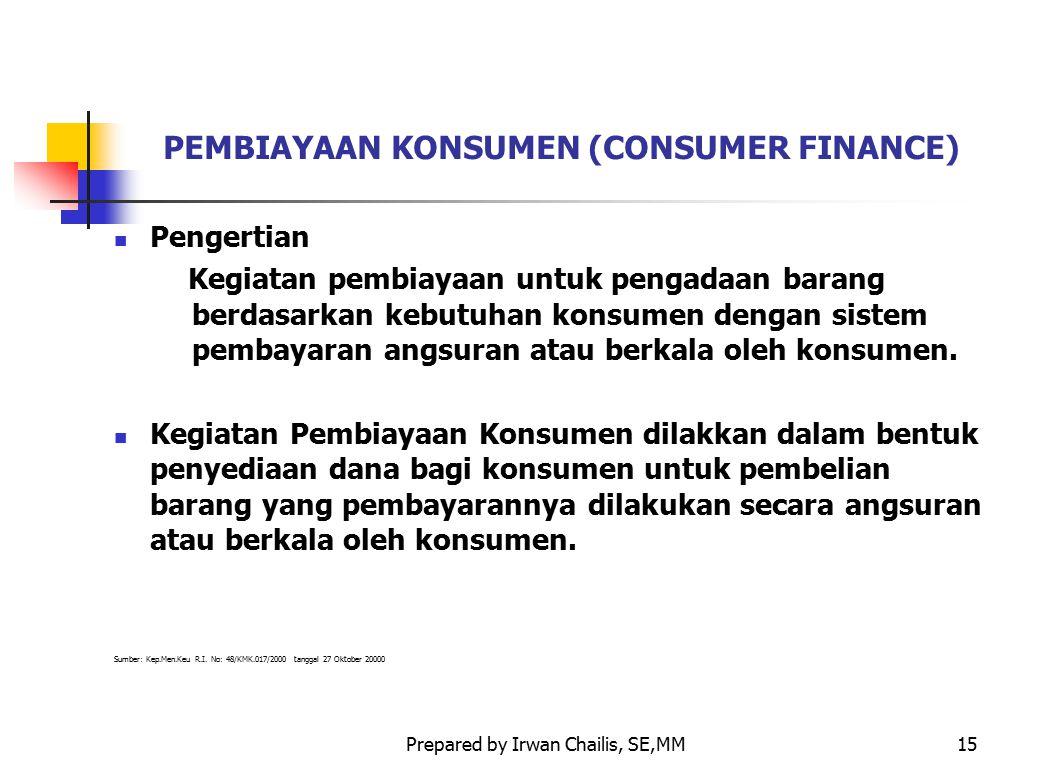 Prepared by Irwan Chailis, SE,MM15 PEMBIAYAAN KONSUMEN (CONSUMER FINANCE) Pengertian Kegiatan pembiayaan untuk pengadaan barang berdasarkan kebutuhan