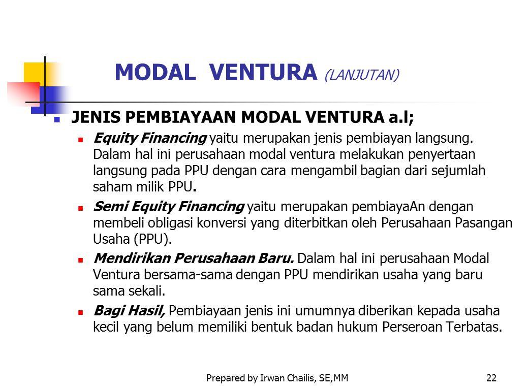 Prepared by Irwan Chailis, SE,MM22 MODAL VENTURA (LANJUTAN) JENIS PEMBIAYAAN MODAL VENTURA a.l; Equity Financing yaitu merupakan jenis pembiayan langs