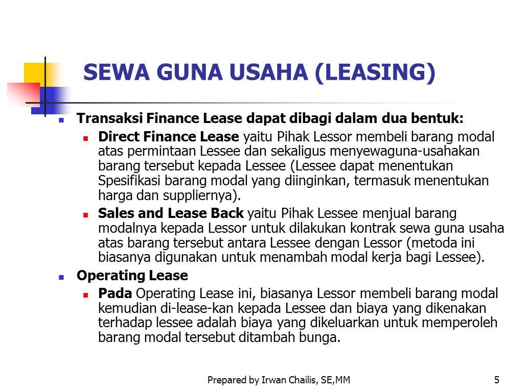 Prepared by Irwan Chailis, SE,MM5 SEWA GUNA USAHA (LEASING) Transaksi Finance Lease dapat dibagi dalam dua bentuk: Direct Finance Lease yaitu Pihak Le