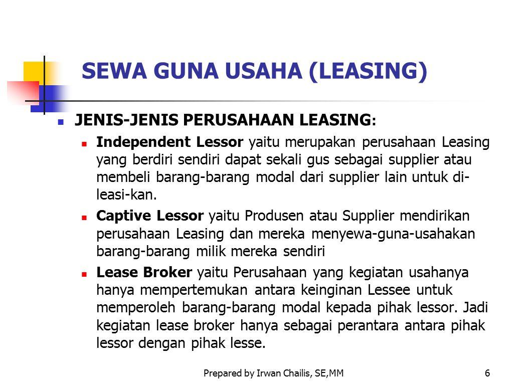 Prepared by Irwan Chailis, SE,MM6 SEWA GUNA USAHA (LEASING) JENIS-JENIS PERUSAHAAN LEASING : Independent Lessor yaitu merupakan perusahaan Leasing yan