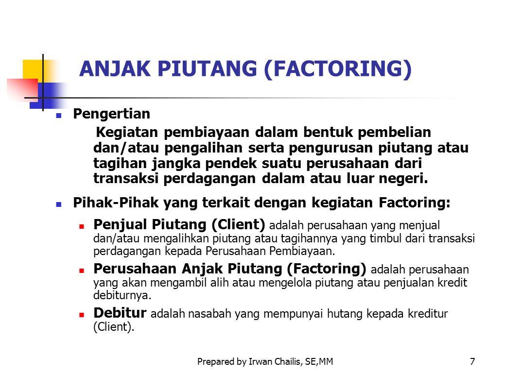 Prepared by Irwan Chailis, SE,MM7 ANJAK PIUTANG (FACTORING) Pengertian Kegiatan pembiayaan dalam bentuk pembelian dan/atau pengalihan serta pengurusan